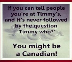 """in Canada – Funny Pics & comments Oh Canada! There's only one Timmy's! My dad calls it, """"Uncle Tim's.""""Oh Canada! There's only one Timmy's! My dad calls it, """"Uncle Tim's. Canadian Memes, Canadian Things, I Am Canadian, Canadian Girls, Canadian Humour, Canadian History, Canada Jokes, Canada Funny, Canada 150"""