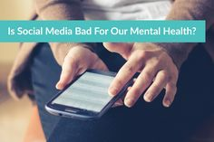 Is Social Media Bad For Our Mental Health?