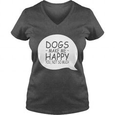 Dogs make me happy. you, not so much T-Shirts & Hoodies