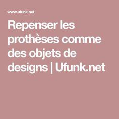 Repenser les prothèses comme des objets de designs   Ufunk.net