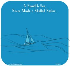 http://lastlemon.com/harolds-planet/hp5214/  A Smooth Sea Never Made a Skilled Sailor...