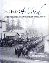 Lake Oswego Public Library is pleased to announce the republication of In Their Own Words: A Collection of Reminiscences About Early Lake Oswego.  Copies may be purchased for $35 at the Library.