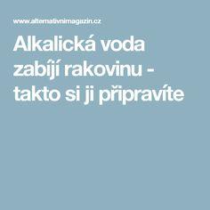 Alkalická voda zabíjí rakovinu - takto si ji připravíte Healthy Drinks, Detox, Health Fitness, Food And Drink, Nordic Interior, Sick, Medicine, Janus, Health