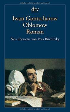 Oblomow: Roman in vier Teilen (dtv Klassik): Amazon.de: Iwan Gontscharow, Vera Bischitzky: Bücher