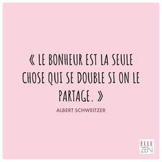 « Le bonheur est la seule chose qui se double si on le partage. » http://www.elle.fr/pages/Application-ELLE-Zen