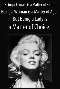 Female: Matter of Birth; Woman: Matter of Age; Lady: Matter of Choice @Inspire_Us  - Marilyn Monroe