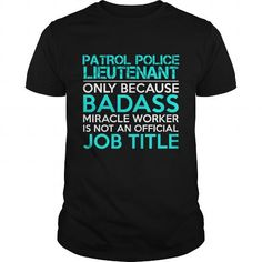 PATROL POLICE LIEUTENANT Only Because Badass Miracle Worker Isn't An Official Job Title T Shirts, Hoodies. Check price ==► https://www.sunfrog.com/Jobs/PATROL-POLICE-LIEUTENANT-Badass1-P3-Black-Guys.html?41382
