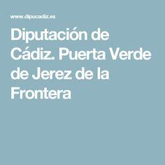 Diputación de Cádiz. Puerta Verde de Jerez de la Frontera Cadiz, Green Doors, Sustainable Development