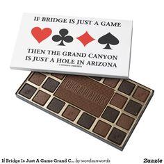 "If Bridge Is Just A Game Grand Canyon Just Hole AZ #bridge #duplicatebridge #justagame #bridgeplayer #bridgepartner #grandcanyon #justaholeinArizona #AZ #geek #funny #humor #ACBL #bridgeteacher #wordsandunwords Here's a box of chocolates that will surely please any bridge player.  Chocolate box comes with the four card suits along with the following saying: ""If Bridge Is Just A Game Then The Grand Canyon Is Just A Hole In Arizona""."