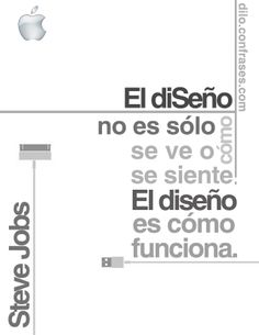 """""""El diseño no es sólo cómo se ve o se siente, El diseño es cómo funciona."""" - Steve Jobs"""