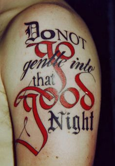 Typography Tattoo Do Not Go Gentle Into That Good Night
