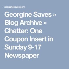 Georgine Saves  » Blog Archive   » Chatter: One Coupon Insert in Sunday 9-17 Newspaper
