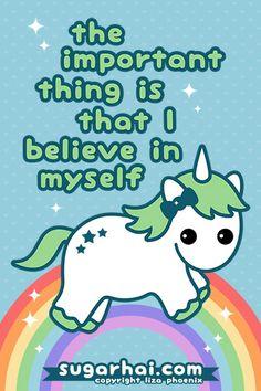 Super cute baby unicorn with rainbow. The important thing is that I believe in myself.