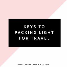 Keys To Packing Light For Travel - The Hautemommie #traveltipspacking