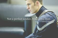 ''Not a perfect soldier, but a good man.'' / Captain America