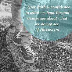 "In you we place our confidence, Lord, even when we cannot see ... ""Now faith is confidence in what we hope for and assurance about what we do not see."" ~ Hebrews 11:1 