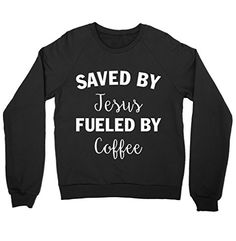 Saved By Jesus Fueld By Coffee Shirt Crewneck Sweatshirt ... https://www.amazon.com/dp/B01M1KR5WO/ref=cm_sw_r_pi_dp_x_pZBkybRVE4MQM