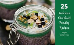 25 Delicious Chia Seed Pudding Recipes Made With Chia Seeds (Vegan and Gluten Free).