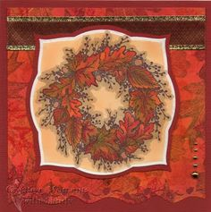 Began with a piece of glossy card stock, some Adirondack dye inks in fall colors and stipple brushes to make background paper.  Stamped 3 different leaves in various colors onto it.  The wreath is an old PSX stamped with Memento Rich Cocoa & colored with Copic markers. Airbrushed before removing image from Spellbinders Labels 3 die. Leaf border punch is from Fiskars.  A few gold gems and done.