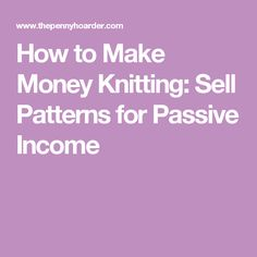 How to Make Money Knitting: Sell Patterns for Passive Income