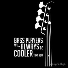 Bass players are the coolest musos www.bassguitarlife.com