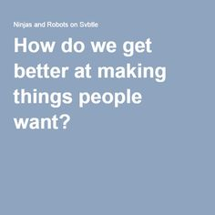 How do we get better at making things people want? We strive to better discern the needs of our customers, so we reach for a number of tools. 'Jobs to be done' interviews (an interview process I highly recommend). Writing Software, Interview Process, Get Well, Robot, Learning, People, Studying, Teaching, Robots