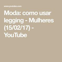 Moda: como usar legging - Mulheres (15/02/17) - YouTube