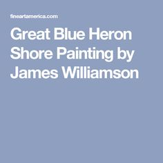 Great Blue Heron Shore Painting by James Williamson