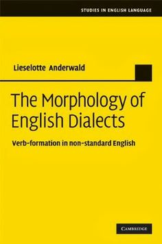 The Morphology of English Dialects: Verb-Formation in Non-standard English