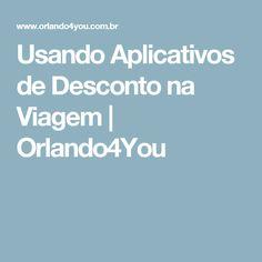 Usando Aplicativos de Desconto na Viagem   Orlando4You