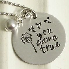 """You came true."" A precious statement on a stamped metal necklace to honor your love or your kids. Custom stamped metal jewelry from Beckett Metal. $24. www.BeckettMetal.com."