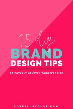 15 DIY Brand Design Tips To Totally Uplevel Your Website - LOVE PLUS COLOR
