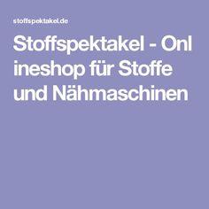 Stoffspektakel-Onlineshop für Stoffe und Nähmaschinen Diy Shops, Textiles, Quilting Projects, Diy And Crafts, Abs, Crafty, Sewing, Blog, Fabrics
