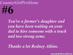 Country Girl Problems-  C'mon Dad ;)