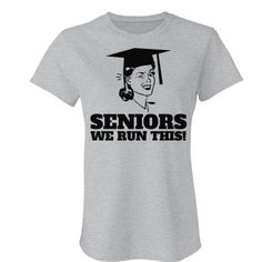 Seniors Run This Funny T-Shirt. Funny Graduation Gifts for high school graduates and college grads!