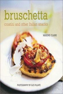 Bruschetta, Crostini, and Other Italian Snacks , 978-1841724003, Maxine Clark, Ryland Peters & Small; First Edition edition