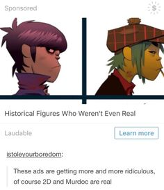 Wish they were real people, Murdoc would be quite the dick in real life but he's still amazing