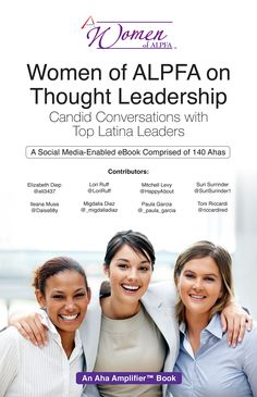 This book is comprised of Aha moments from delivered during candid conversations with top Latina leaders representing the Women of ALPFA, a strategic initiative of the Association of Latino Professionals For America, appearing on Thought Leader Life with Mitchell Levy @happyabout and Co-host Lori Ruff @LoriRuff.