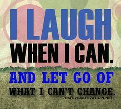 Positive Affirmation for happiness - I laugh when I can, and let go of what I can't change.
