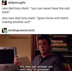 """Are they now allowed out when they're grounded"" - Accurate conversation Tony would have with Pepper"