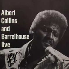 Albert Collins and Barrelhouse Live by Albert Collins (Album ...