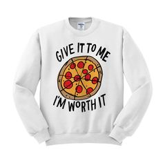 Crewneck - Give it to me I'm Worth it (Pizza) - Sweater Jumper Pullover Funny Saying Phrase Slogan Quote Womens Ladies Outfit Oversized by TeesAndTankYouShop on Etsy https://www.etsy.com/listing/241324416/crewneck-give-it-to-me-im-worth-it-pizza