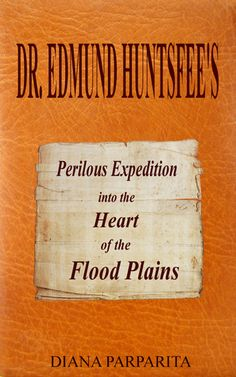 Doctor+Edmund+Huntsfee's+Perilous+Expedition+into+the+Heart+of+the+Flood+Plains
