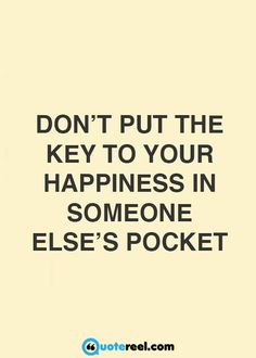 Donu0027t Put The Key To Your Happiness In Someone Elseu0027s Pocket