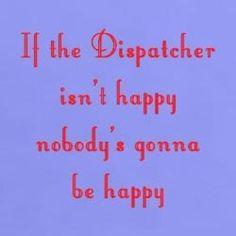 If the Dispatcher isn't happy...