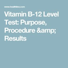 Vitamin B-12 Level Test: Purpose, Procedure & Results