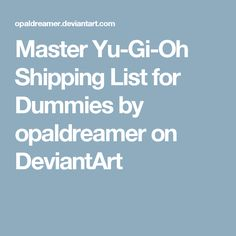 Master Yu-Gi-Oh Shipping List for Dummies by opaldreamer on DeviantArt