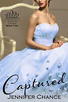 Captured: Gowns & Crowns, Book 2 by Jennifer Chance https://www.amazon.com/dp/B016YP9UFK/ref=cm_sw_r_pi_dp_x_Oy5cybSHY1HWB