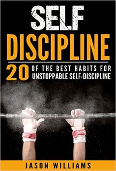 Amazon.com: Self-Discipline 20 of the Best Habits for Unstoppable Self-Discipline (Motivation,Self-Control,Willpower,Self-Esteem,Success) eBook: Jason Williams: Kindle Store