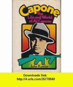 Capone The Life and the World of Al Capone John Kobler ,   ,  , ASIN: B002F8B1ZS , tutorials , pdf , ebook , torrent , downloads , rapidshare , filesonic , hotfile , megaupload , fileserve